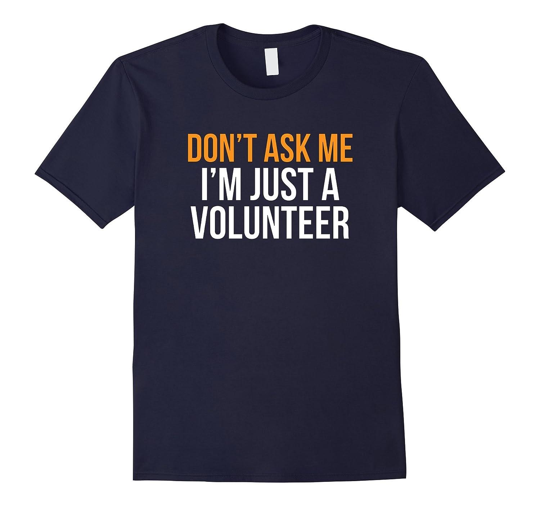 Don't Ask Me I'm Just A Volunteer T-Shirt-FL