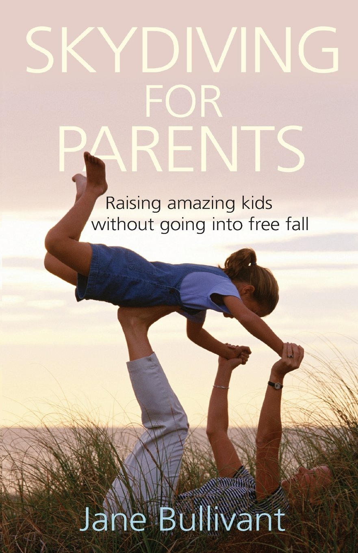 Skydiving for Parents: Raising Amazing Kids Without Going into Freefall: Amazon.es: Jane Bullivant: Libros en idiomas extranjeros