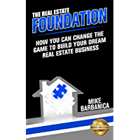 The Real Estate Foundation: How You Can Change the Game to Build Your Dream Real Estate Business (English Edition)