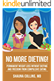 No More Dieting!: Permanent Weight Loss Without Dieting and Freedom From Compulsive Eating