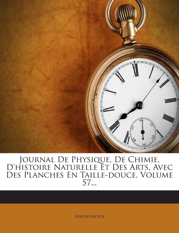 Journal De Physique, De Chimie, D'histoire Naturelle Et Des Arts, Avec Des Planches En Taille-douce, Volume 57... (French Edition) pdf epub