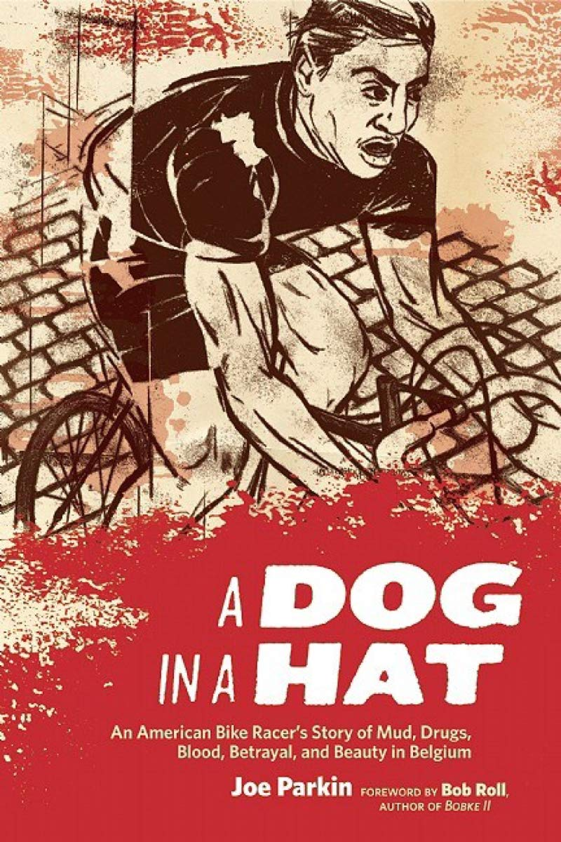 Dog in a Hat: An American Bike Racers Story of Mud, Drugs ...