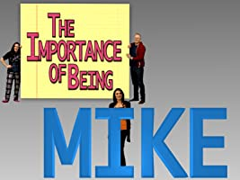 The Importance of Being Mike