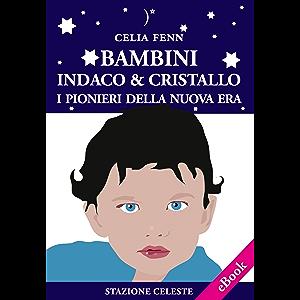 Bambini Indaco & Cristallo - I Pionieri della Nuova Era (Stazione Celeste eBook Vol. 3) (Italian Edition)
