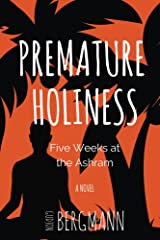 Premature Holiness: Five Weeks at the Ashram: A Novel Kindle Edition