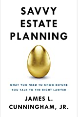 Savvy Estate Planning: What You Need to Know Before You Talk to the Right Lawyer Kindle Edition