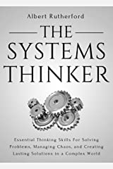 The Systems Thinker: Essential Thinking Skills For Solving Problems, Managing Chaos, and Creating Lasting Solutions in a Complex World (The Systems Thinker Series Book 1) Kindle Edition