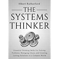 The Systems Thinker: Essential Thinking Skills For Solving Problems, Managing Chaos, and Creating Lasting Solutions in a Complex World (English Edition)