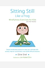 Sitting Still Like a Frog: Mindfulness Exercises for Kids (and Their Parents) Kindle Edition