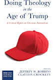 Doing Theology in the Age of Trump: A Critical Report on Christian Nationalism (Westar Seminar on God and the Human…
