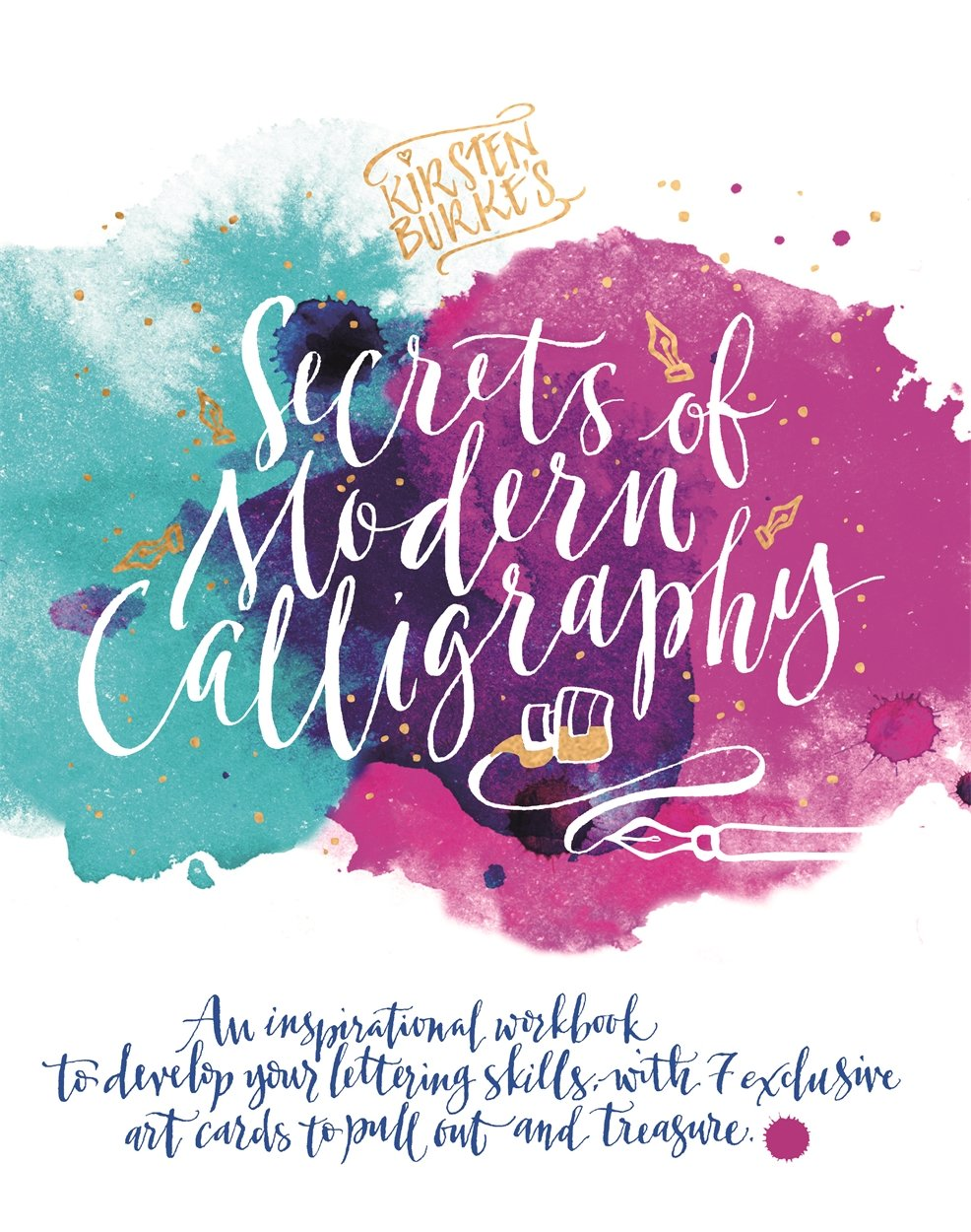 Kirsten Burke's Secrets Of Modern Calligraphy  An Inspirational Workbook To Develop Your Lettering Skills With 7 Exclusive Art Cards To Pull Out And Treasure.  Kirsten Burke Calligraphy