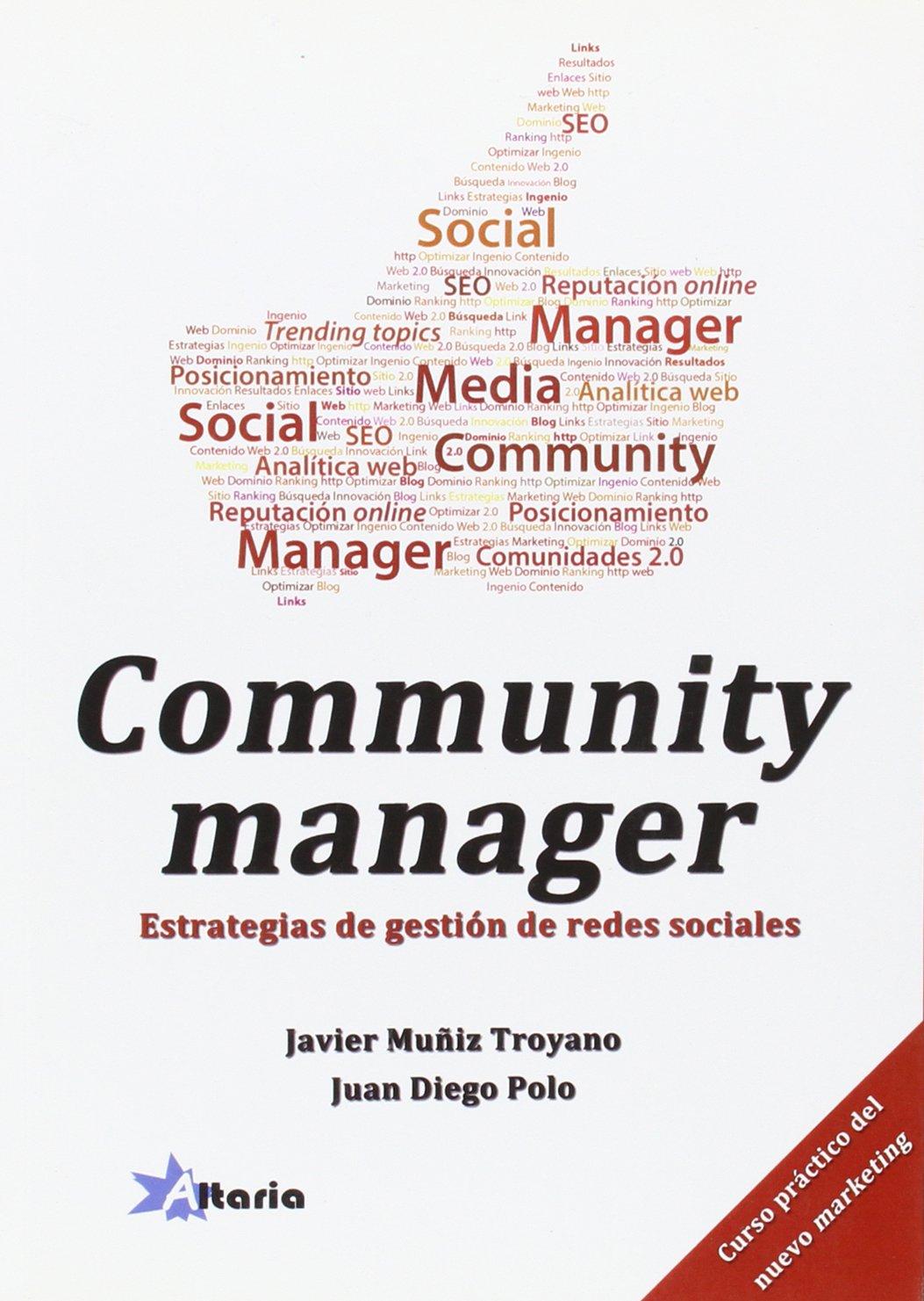 Community manager: estrategias de gestión de redes sociales: Amazon.es: Javier Muñiz Troyano, Juan Diego Polo: Libros