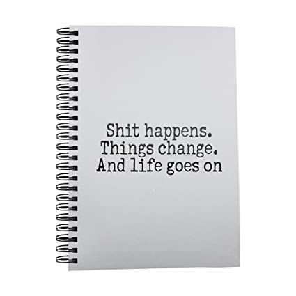 Mierda Happens. Las cosas cambian. Y Vida Va En El Ordenador Portátil