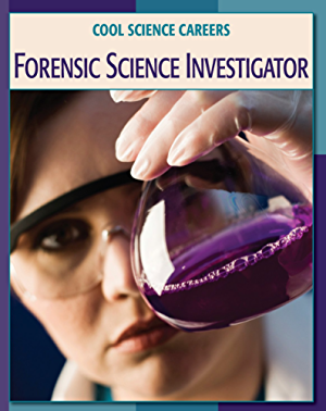 Forensic Science Investigator (21st Century Skills Library: Cool Science Careers)