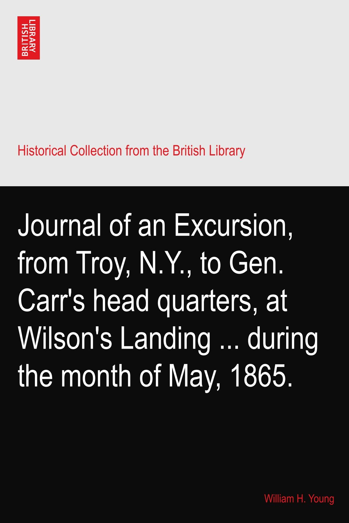 Download Journal of an Excursion, from Troy, N.Y., to Gen. Carr's head quarters, at Wilson's Landing ... during the month of May, 1865. pdf epub