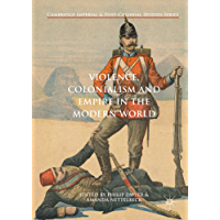 Violence, Colonialism and Empire in the Modern World (Cambridge Imperial and Post-Colonial Studies Series) (English Edition)