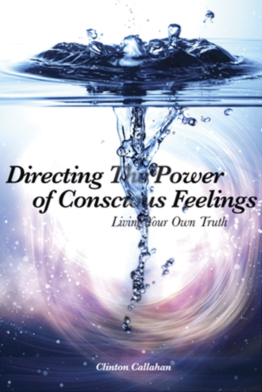 Download Directing the Power of Conscious Feelings: Living Your Own Truth PDF