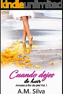 Cuando dejes de huir (Amores a flor de piel nº 1) (Spanish Edition