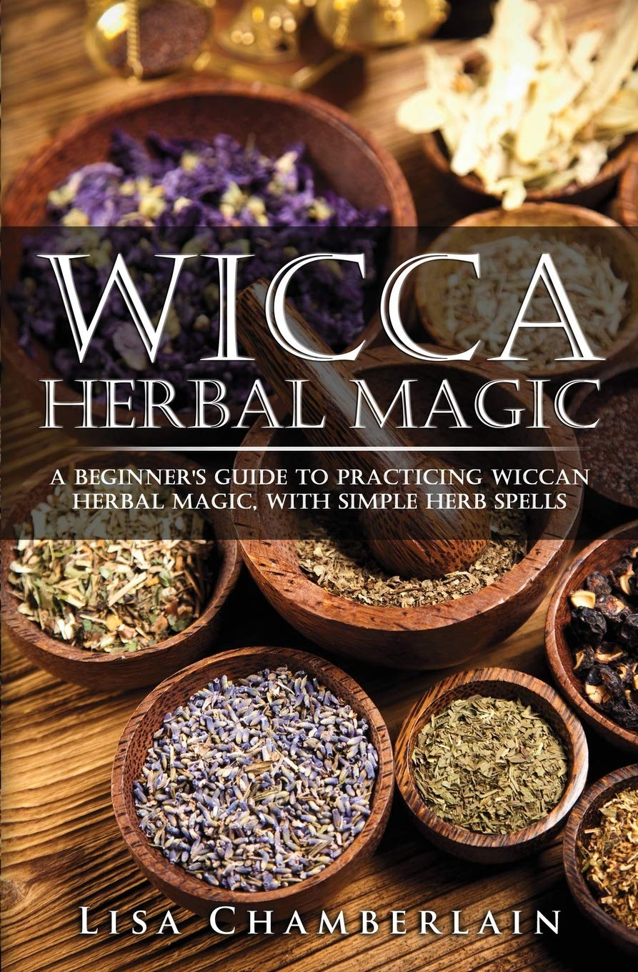 Wicca Herbal Magic: A Beginner's Guide to Practicing Wiccan