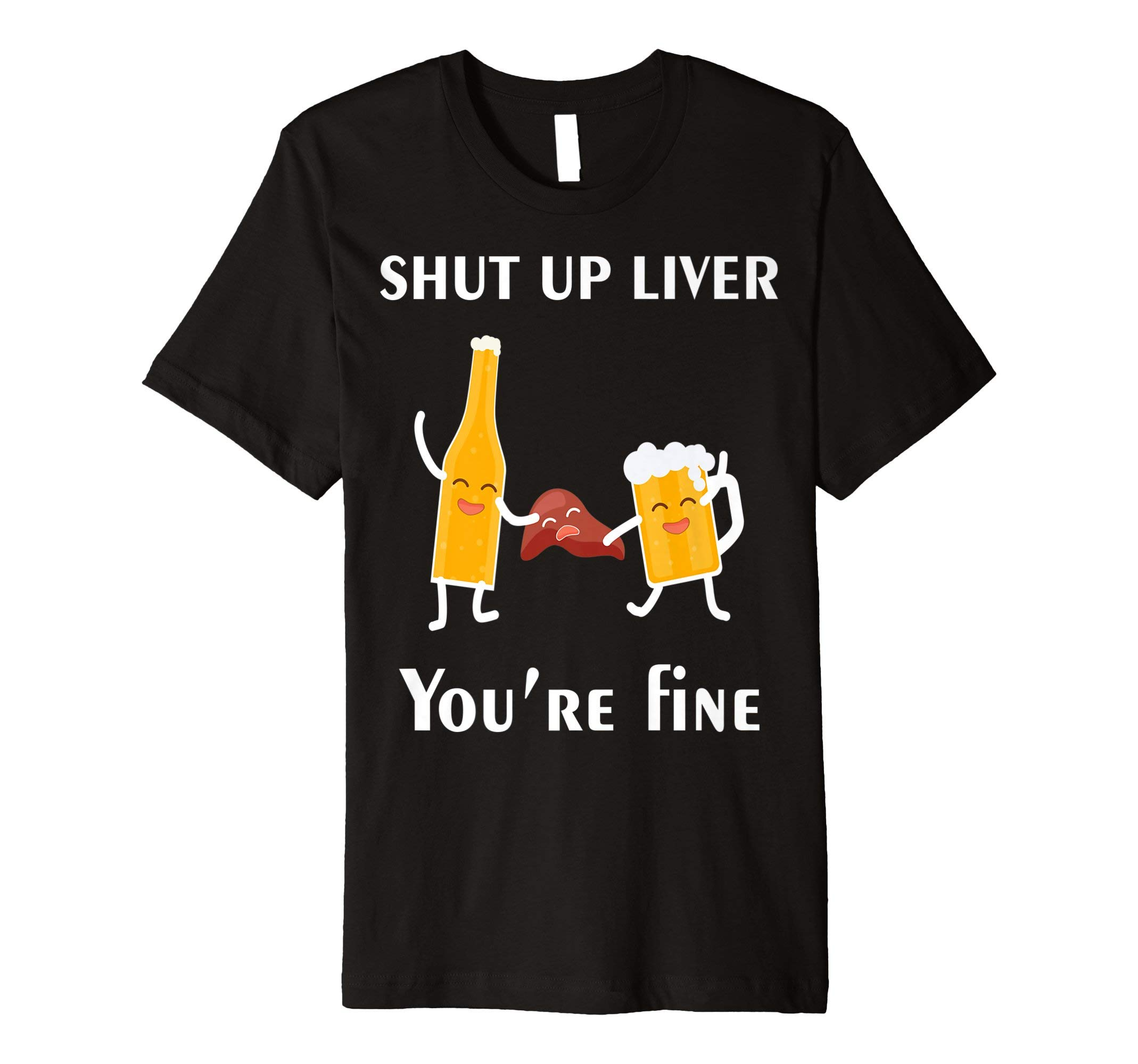 Shut Up Liver You're Fine T-Shirt Drinking Patrick Drink Tee