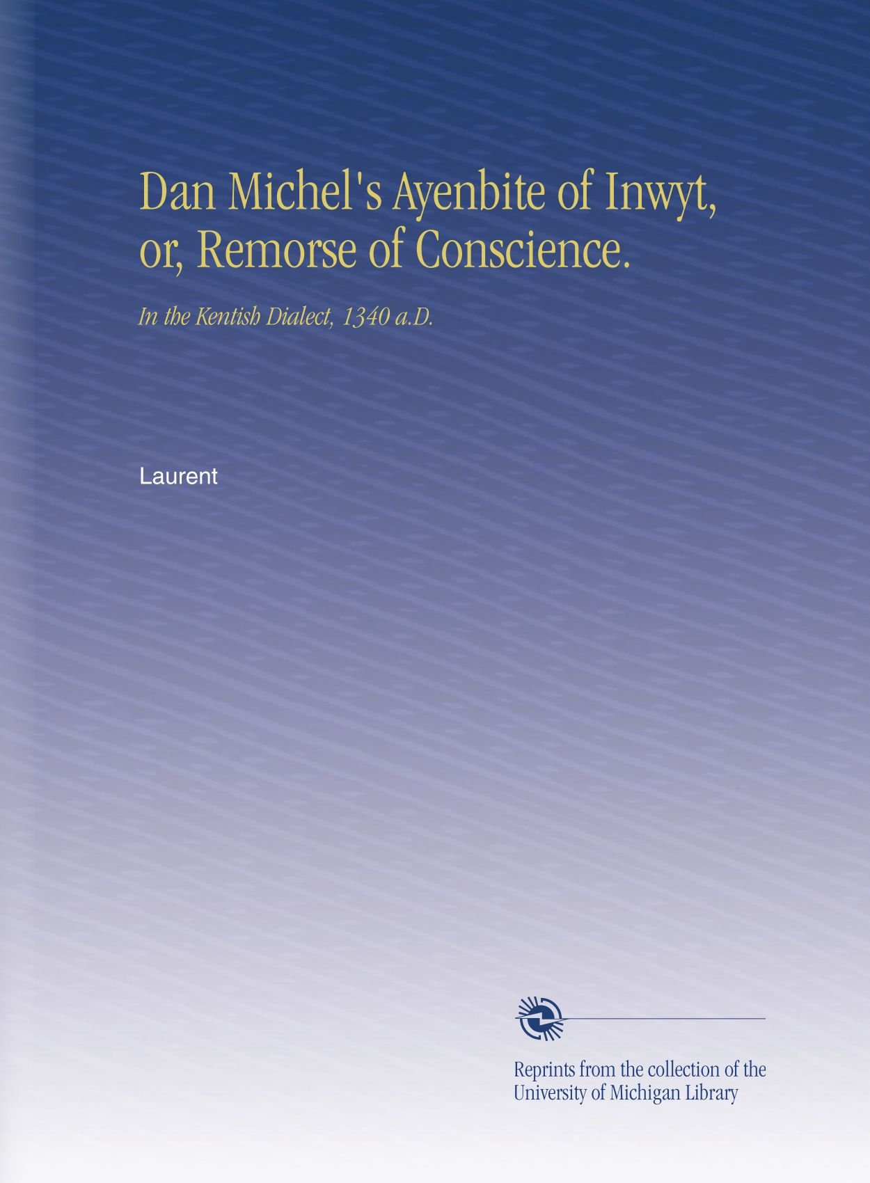 Dan Michel's Ayenbite of Inwyt, or, Remorse of Conscience.: In the Kentish Dialect, 1340 a.D. pdf