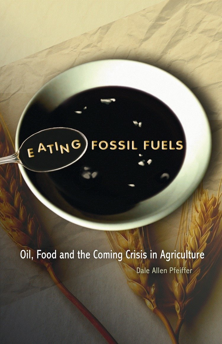 Eating Fossil Fuels: Oil, Food and the Coming Crisis in Agriculture