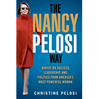 The Nancy Pelosi Way: Advice on Success, Leadership, and Politics from America's Most Powerful Woman (Women in Power) (English Edition)