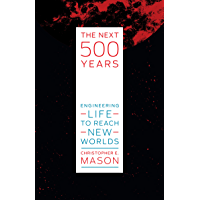 The Next 500 Years: Engineering Life to Reach New Worlds (English Edition)
