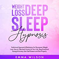Weight Loss Deep Sleep Hypnosis: Subliminal Hypnosis & Meditation for Permanent Weight Loss. How to Take Back Control of…