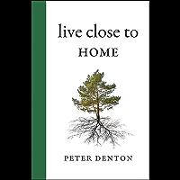 Live Close to Home (An RMB Manifesto Book 22)