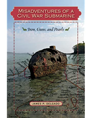Misadventures of a Civil War Submarine: Iron, Guns, and Pearls (Ed Rachal