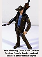 Review: The Walking Dead Rick Grimes Review (comic book version) Series 1 (McFarlane Toys)