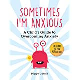 Sometimes I'm Anxious: A Child's Guide to Overcoming Anxiety (1) (Child's Guide to Social and Emotional Le)
