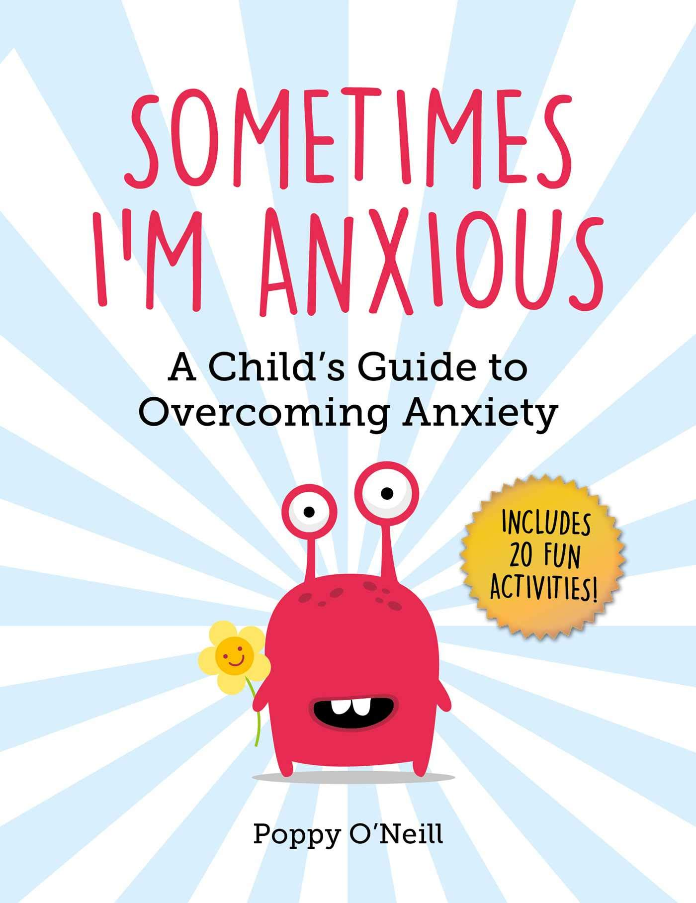 Why Childhood Anxiety Often Goes >> Sometimes I M Anxious A Child S Guide To Overcoming Anxiety Poppy