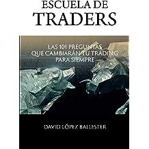 Escuela de Traders: Las 101 preguntas que cambiarán tu trading para siempre. (Spanish Edition) Apr 1, 2017