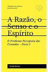 A Razão, o Senso e o Espírito: Parte I - O Problema Perceptivo das Cruzadas (Portuguese Edition) Kindle Edition