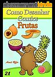Como Desenhar Comics: Frutas (Livros Infantis Livro 21) (Portuguese Edition)