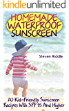 Homemade Waterproof Sunscreen: 20 Kid-Friendly Sunscreen Recipes With SPF 15 And Higher