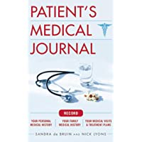 The Patient's Medical Journal: Record Your Personal Medical History, Your Family Medical History, Your Medical Visits & Treatment Plans