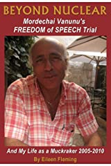 BEYOND NUCLEAR: Mordechai Vanunu's FREEDOM of SPEECH TRIAL: And My LIfe as a Muckracker