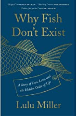 Why Fish Don't Exist: A Story of Loss, Love, and the Hidden Order of Life Kindle Edition