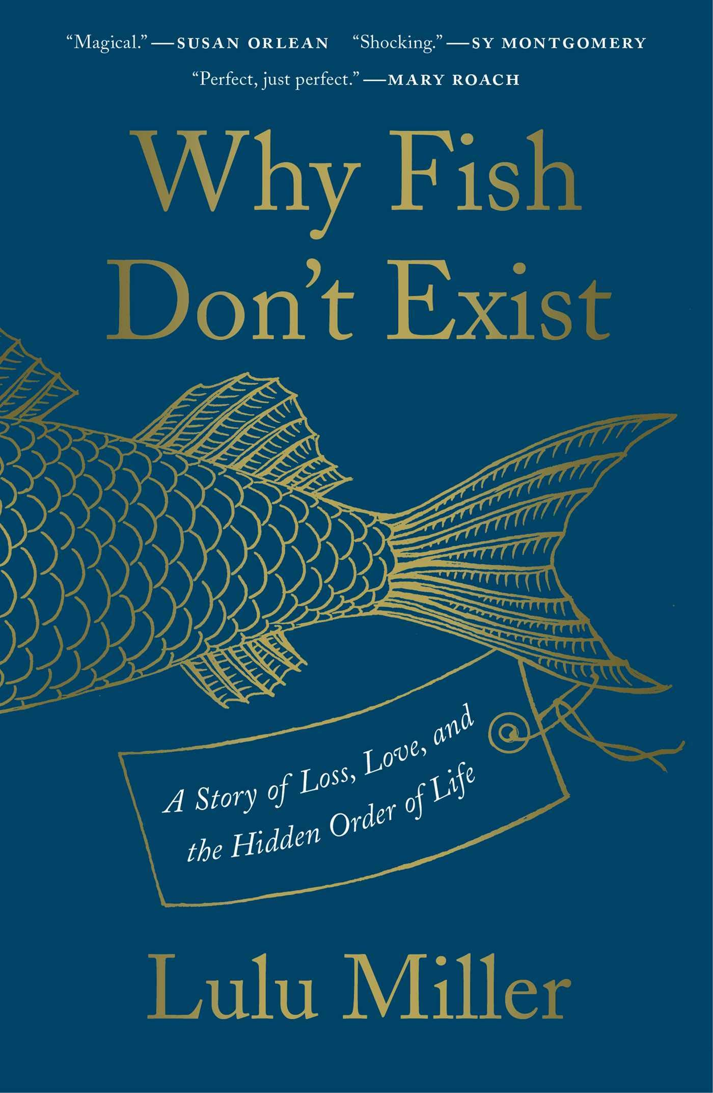 Why Fish Don't Exist: A Story of Loss, Love, and the Hidden Order of Life:  Miller, Lulu: 9781501160271: Amazon.com: Books