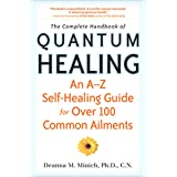 The Complete Handbook of Quantum Healing: An A–Z Self-Healing Guide for Over 100 Common Ailments