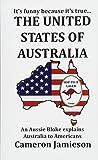 The United States of Australia: An Aussie Bloke Explains Australia to Americans