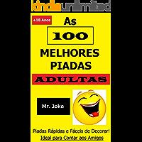 As 100 Melhores Piadas Adultas: Piadas Rápidas e Fáceis de Decorar - Ideal para Contar aos Amigos