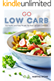 Go Low Carb: Eat Healthy and Keep Fit with The Best Low-carb Cookbook