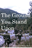 The Ground You Stand Upon: Life of a Skytrooper in Vietnam