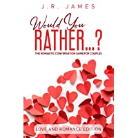 Would You Rather...? The Romantic Conversation Game for Couples: Love and Romance...