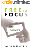 Free to Focus: How to Build a Business Bigger than Yourself