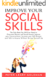 Improve Your Social Skills: The Only Book You Will Ever Need to Overcome Shyness and Social Anxiety, Improve your Conversations, Increase your Self-Esteem, Talk to Anyone Without Giving Yourself Up